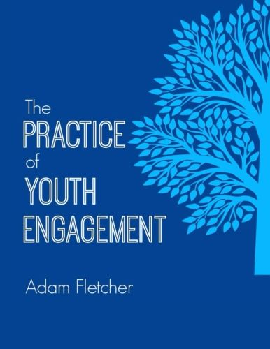The Practice of Youth Engagement by Adam Fletcher (2017)